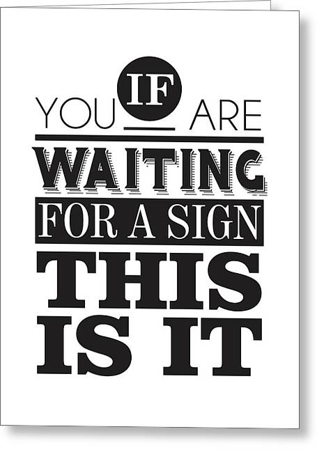 If You Are Waiting For A Sign, This Is It Greeting Card