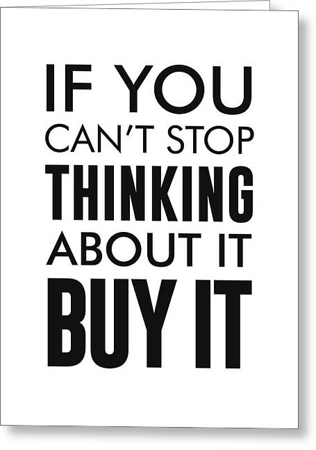 If You Can't Stop Thinking About It, Buy It - Minimalist Print - Typography - Quote Poster Greeting Card