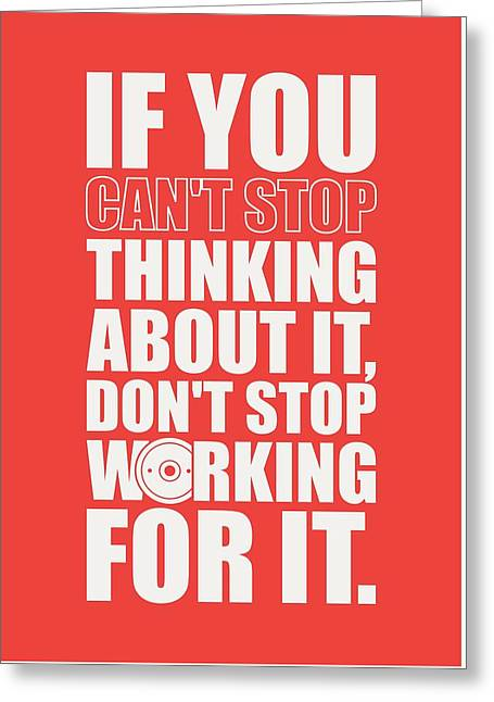 If You Cant Stop Thinking About It, Dont Stop Working For It. Gym Motivational Quotes Poster Greeting Card by Lab No 4