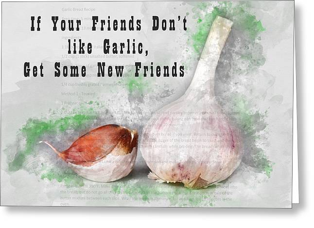 If Your Friends Dont Like Garlic, Get Some New Friends Greeting Card