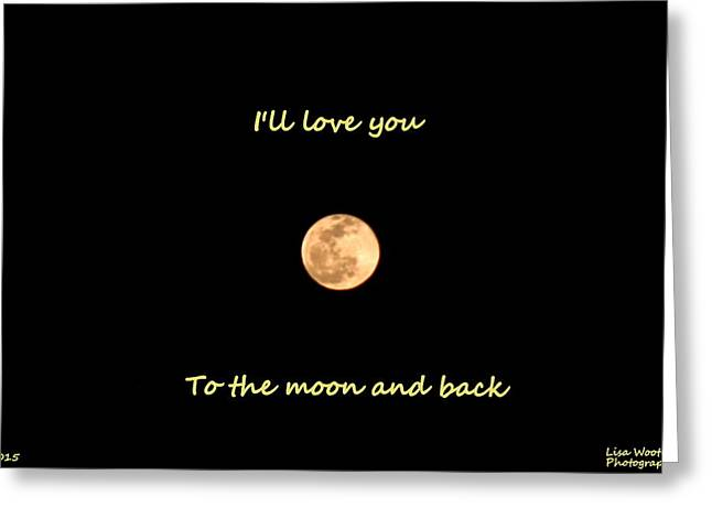Greeting Card featuring the photograph I'll Love You To The Moon And Back by Lisa Wooten