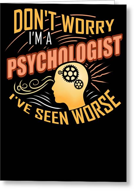 Im A Psychologist Ive Seen Worse Greeting Card