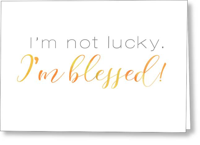 I'm Not Lucky. I'm Blessed. Greeting Card