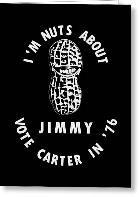 I'm Nuts About Jimmy - Carter 1976 Election Poster Greeting Card by War Is Hell Store