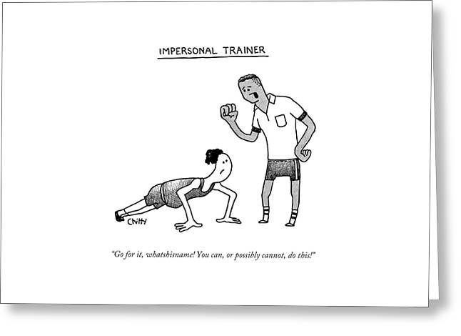 Impersonal Trainer Greeting Card by Tom Chitty