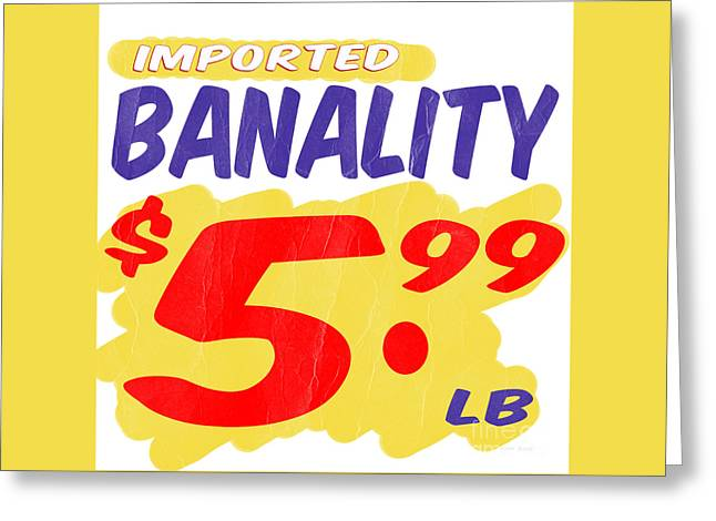 Imported Banality Supermarket Sale Sign Greeting Card by Edward Fielding