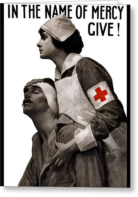Ww1 Greeting Cards - In The Name Of Mercy Give Greeting Card by War Is Hell Store