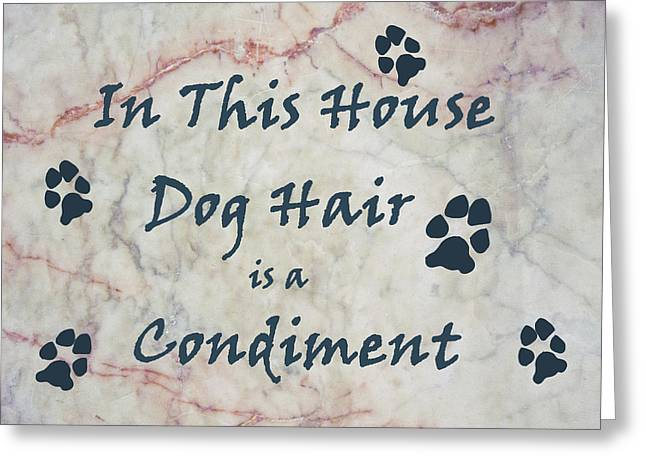 In This House Dog Hair Is A Condiment Greeting Card