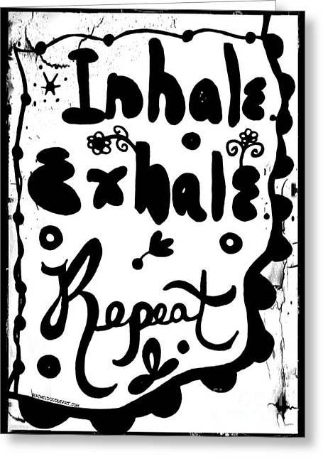 Greeting Card featuring the drawing Inhale Exhale Repeat by Rachel Maynard