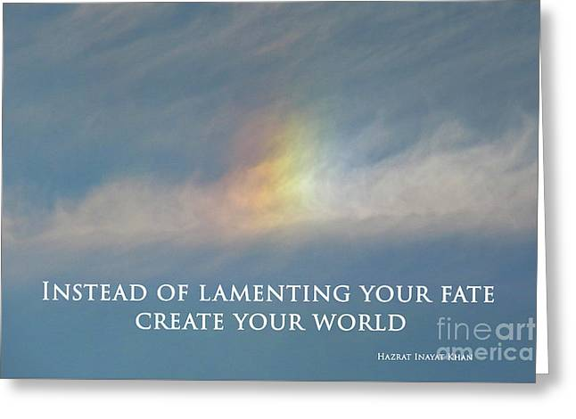 Instead Of Lamenting Your Fate Create Your World Greeting Card