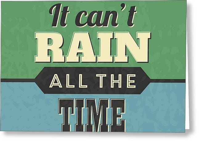 It Can't Rain All The Time Greeting Card by Naxart Studio
