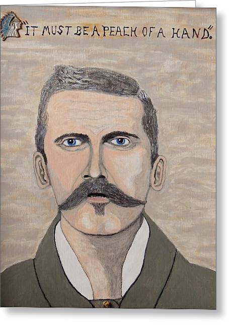 It Must Be A Peach Of A Hand. Doc Holliday. Greeting Card by Ken Zabel
