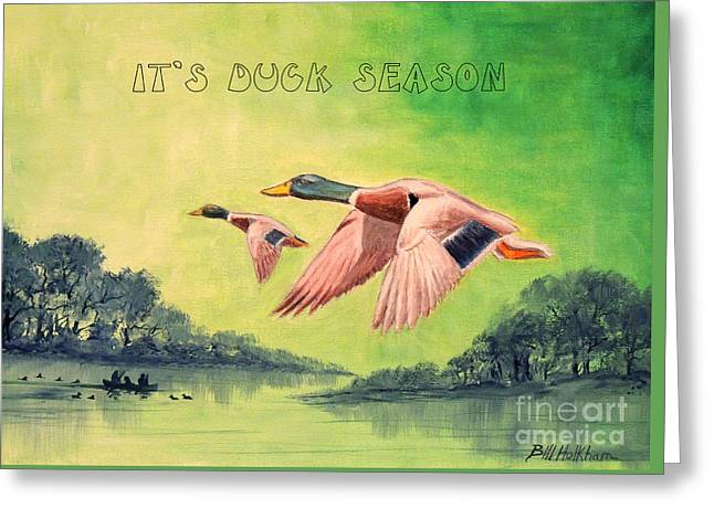 It's Duck Season Greeting Card by Bill Holkham