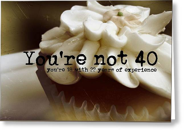 It's Only A Number 40 Quote Greeting Card by JAMART Photography