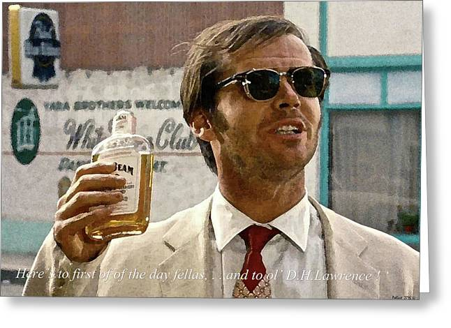Jack Nicholson, Here's To First Of The Day Fellas, And To Ol D. H. Lawrence . ' Greeting Card by Thomas Pollart