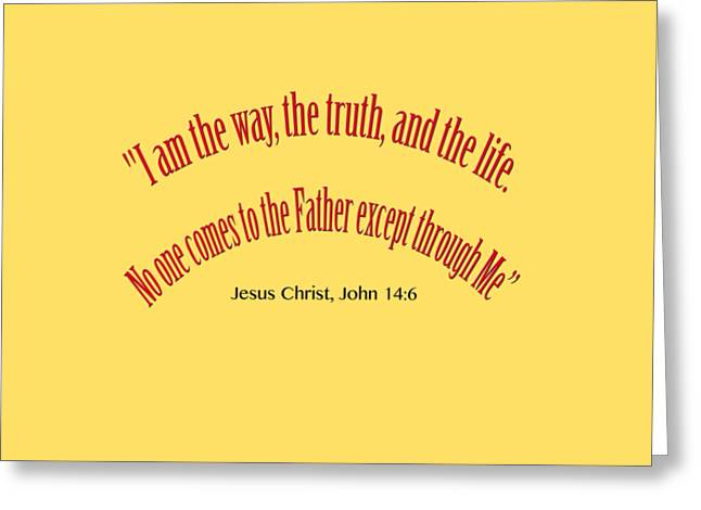 John 14 6 I Am The Way, The Truth, And The Life A Bible Verse Scripture Of Faith And Salvation Fro Greeting Card by M K  Miller