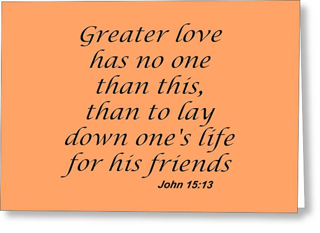 John 15 13 Greater Love Has No One Greeting Card