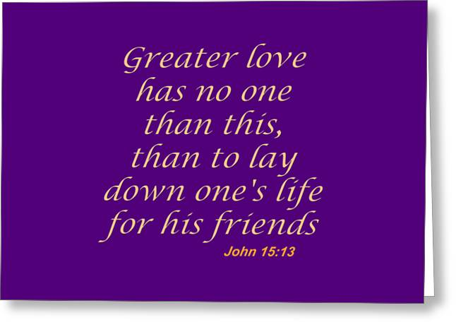 John 15 13 Spirit Of Power, Spirit Of Love, Greeting Card by M K  Miller