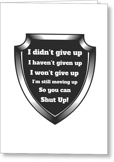 Just Shut Up Greeting Card by FirstTees Motivational Artwork