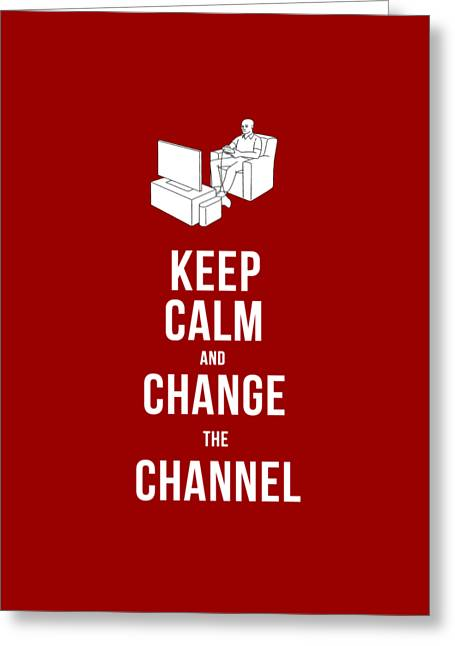 Keep Calm And Change The Channel Tee Greeting Card