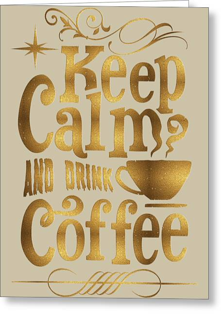 Greeting Card featuring the digital art Keep Calm And Drink Coffee Typography by Georgeta Blanaru