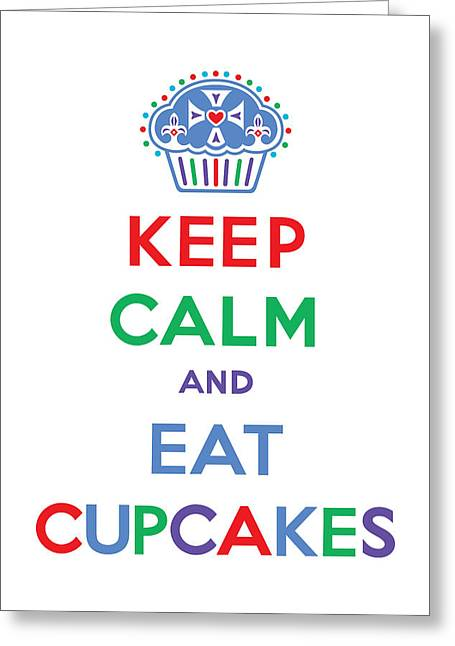 Keep Calm And Eat Cupcakes - Primary Greeting Card by Andi Bird