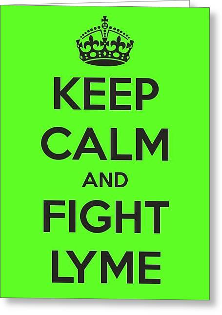 Keep Calm And Fight Lyme Greeting Card by Laura Michelle Corbin