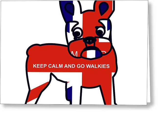 Keep Calm And Go Walkies Greeting Card