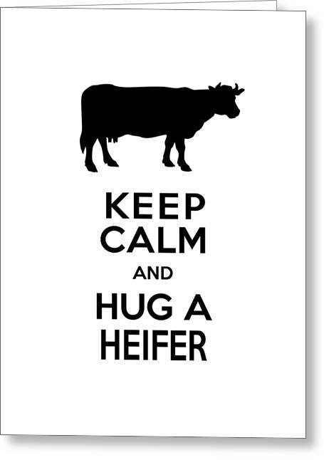 Keep Calm And Hug A Heifer Greeting Card by Antique Images