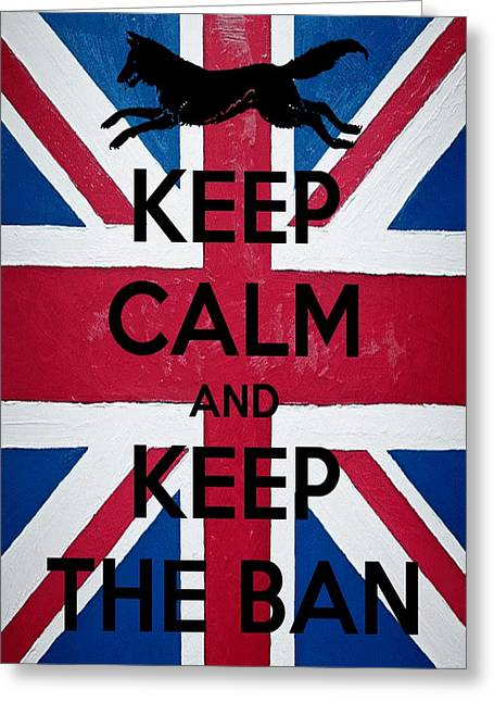 Keep Calm And Keep The Ban Greeting Card by Tracey Harrington-Simpson