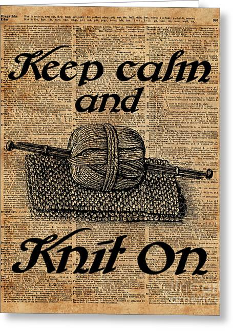 Keep Calm And Knit On Greeting Card by Jacob Kuch