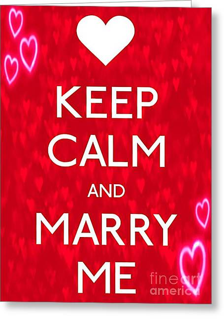 Keep Calm And Marry Me Greeting Card by Daryl Macintyre