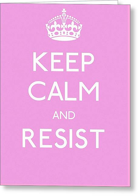 Keep Calm And Resist Greeting Card by Susan Maxwell Schmidt