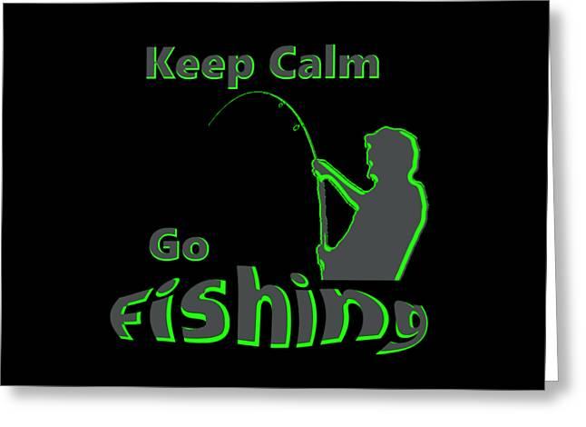 Keep Calm Go Fishing  Greeting Card