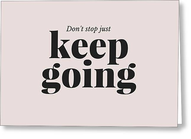 Keep Going Greeting Card by Ben