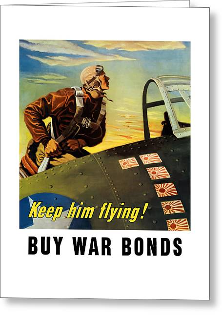 I Greeting Cards - Keep Him Flying - Buy War Bonds  Greeting Card by War Is Hell Store