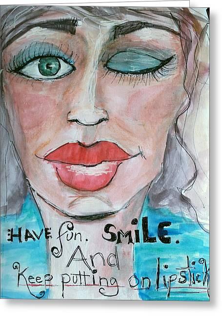 Keep Putting On Lipstick Greeting Card