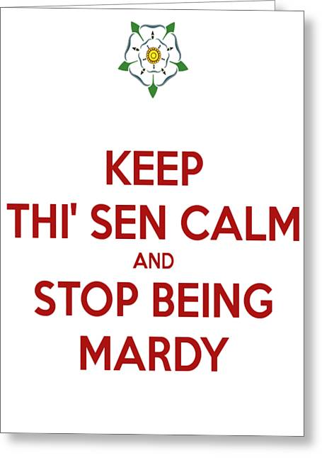 Keep Thi Sen Calm And Stop Being Mardy Greeting Card by Tracey Harrington-Simpson
