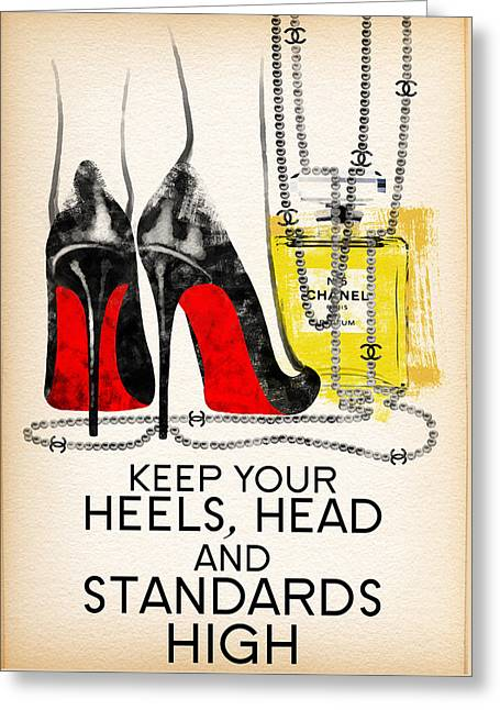 Keep Your Heels Head And Standards High Greeting Card