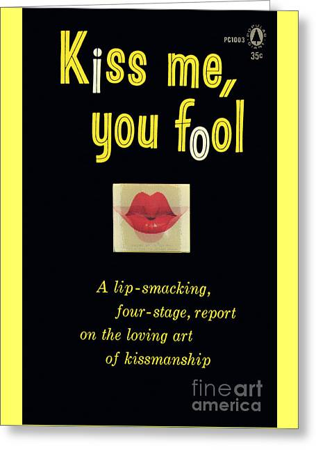 Kiss Me, You Fool Greeting Card