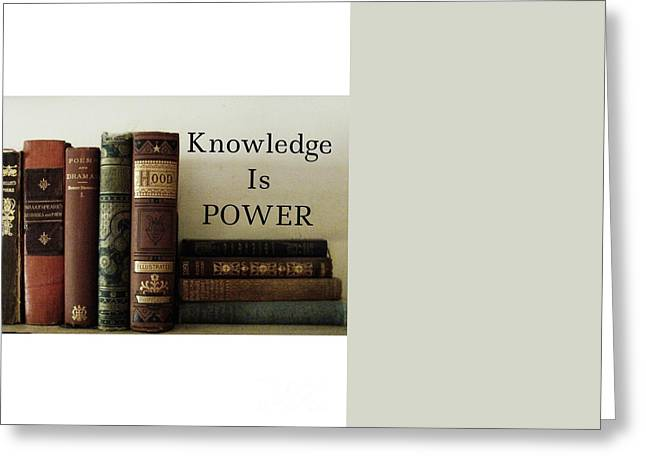 Knowledge Is Power Greeting Card by Patricia E Sundik