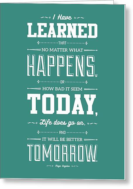 Lab No. 4 I've Learned That No Matter Maya Angelou Inspirational Quote  Greeting Card