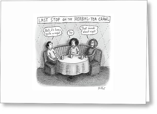 Last Stop On The Herbal Tea Crawl Greeting Card by Roz Chast