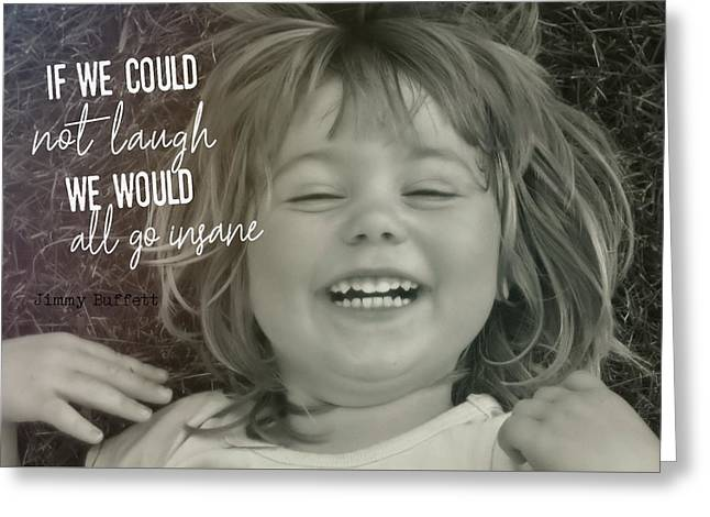 Laugh Quote Greeting Card by JAMART Photography