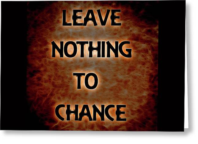 Leave Nothing To Chance Greeting Card by Dan Sproul