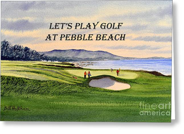 Greeting Card featuring the painting Let-s Play Golf At Pebble Beach by Bill Holkham