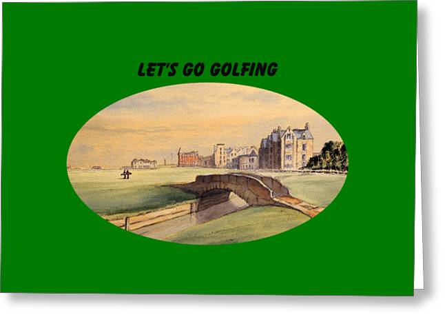 Let's Go Golfing - St Andrews Golf Course Greeting Card by Bill Holkham