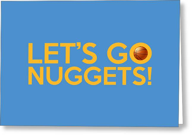 Let's Go Nuggets Greeting Card by Florian Rodarte