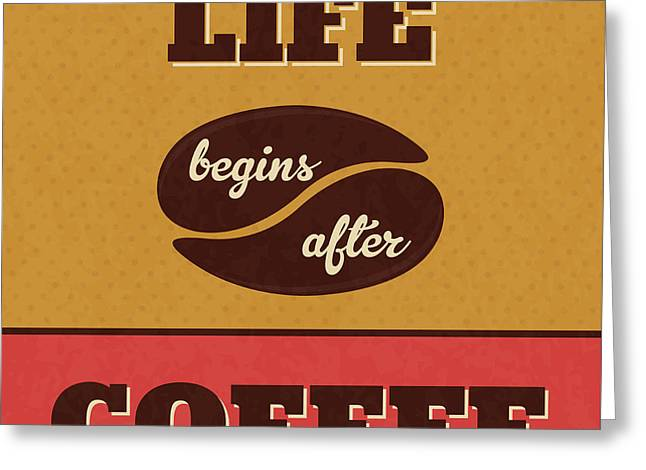 Life Begins After Coffee Greeting Card by Naxart Studio