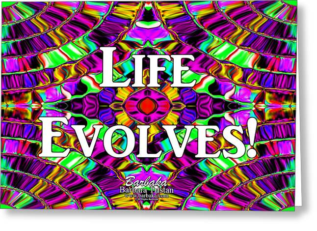 Life Evolves Greeting Card by Barbara Tristan